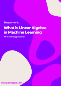 What is Linear Algebra in Machine Learning and What is linear algebra used for